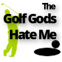 The Golf Gods Hate me